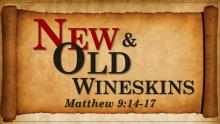 New Wine - Old Wineskins