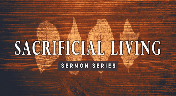 Series: Sacrificial Living