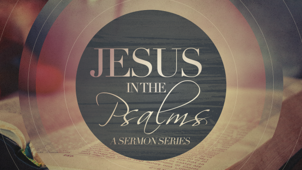 Series: Jesus in the Psalms