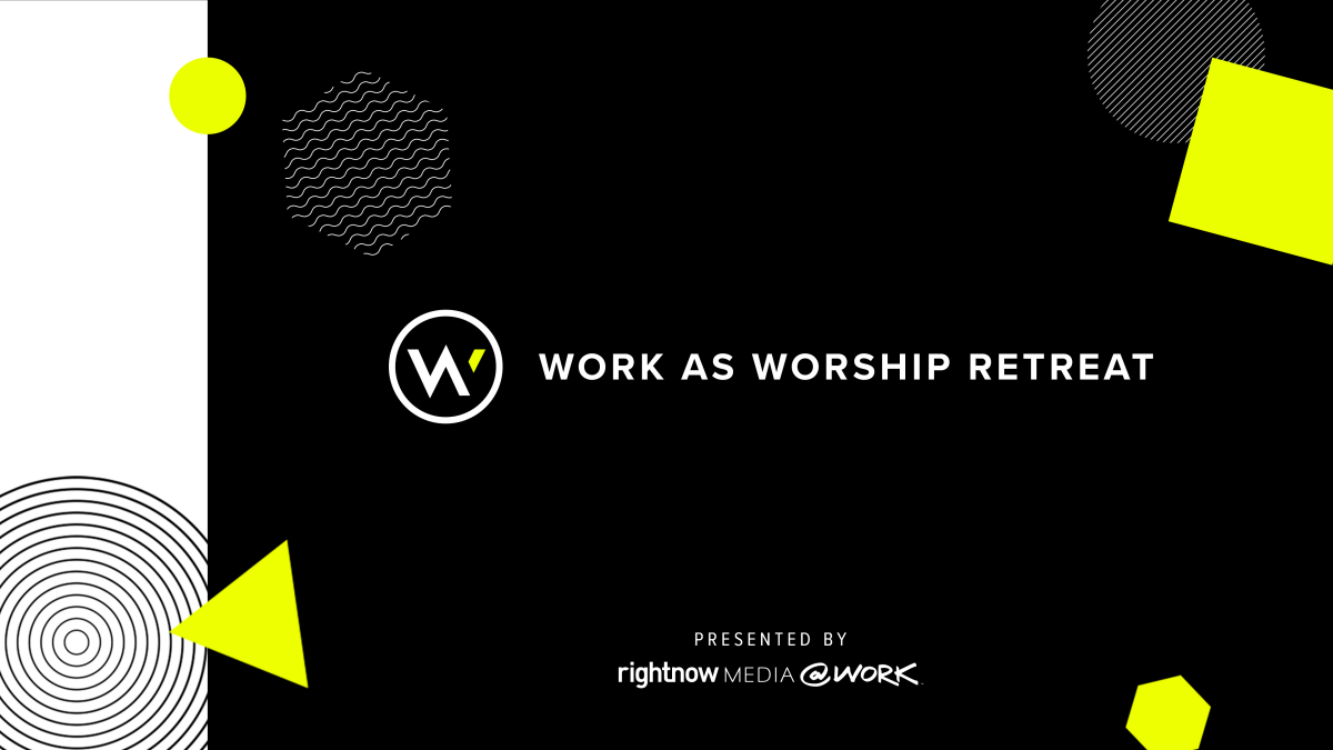 Work as Worship - RightNow Media Virtual Conference